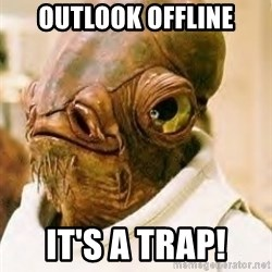 Its A Trap - outlook offline it's a trap!