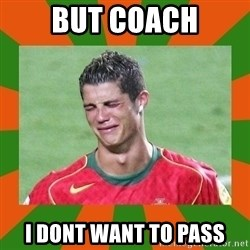 cristianoronaldo - but coach i dont want to pass