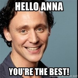Nice Guy Tom Hiddleston - HELlo anna You're the best!
