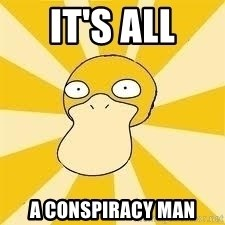 Conspiracy Psyduck - It's all a conspiracy man