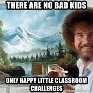 Bob Ross Painting - there are no bad kids only happy little classroom challenges