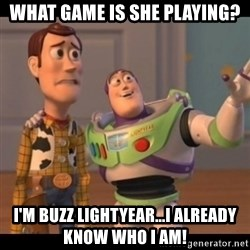 X, X Everywhere  - what game is she playing? I'm buzz lightyear...I already know who I am!