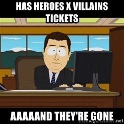 and they're gone - HAS HEROES X VILLAINS TICKETS AAAAAND THEY'RE GONE