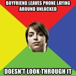 Non Jealous Girl - boyfriend leaves phone laying around unlocked doesn't look through it
