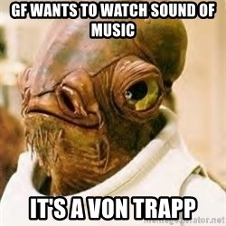 Its A Trap - Gf wants to watch sound of music It's a Von trapp