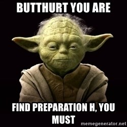 ProYodaAdvice - butthurt you are find preparation h, you must
