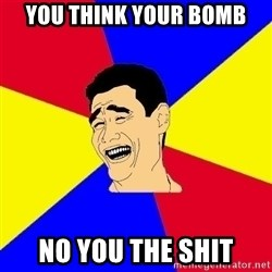 journalist - you think your bomb no you the shit