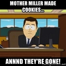 and they're gone - Mother Miller made cookies... Annnd they're gone!