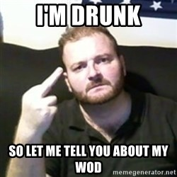 Angry Drunken Comedian - I'm Drunk So let me tell you about my WOD