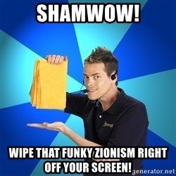 Shamwow Guy - shamwow! wipe that funky zionism right off your screen!