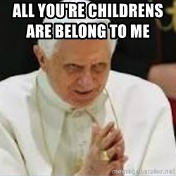 Pedo Pope - all you're CHILDRENs are belong to me