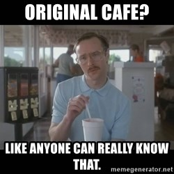 Napoleon Dynamite Brother Kip  - Original cafe?  Like anyone can really know that.