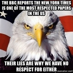 American Pride Eagle - the bbc reports the new york times is one of the most respected papers in the us their lies are why we have no respect for either