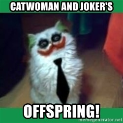It's simple, we kill the Batman. - Catwoman and Joker's Offspring!