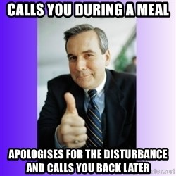 Good Guy Boss - Calls you during a meal Apologises for the disturbance and calls you back later