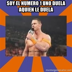John cena be like you got a big ass dick - SOY EL NUMERO 1 UNO DUELA  AQUIEN LE DUELA
