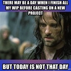 but it is not this day - There may be a day when I finish all my WIP before casting on a new project But today is not that day