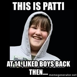 Samin makro - this is patti at 14, liked boys back then....