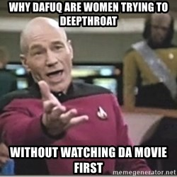 star trek wtf - WHY DAFUQ ARE WOMEN TRYING TO DEEPTHROAT WITHOUT WATCHING DA MOVIE FIRST
