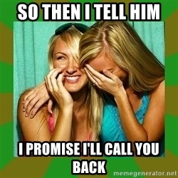 Laughing Girls  - So then I tell him I promise I'll call you back