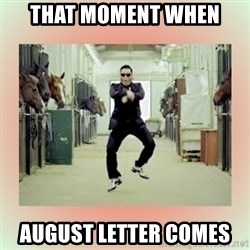 psy gangnam style meme - that moment when  august letter comes