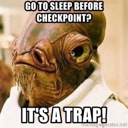 Its A Trap - Go to sleep before checkpoint? It's a Trap!
