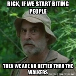 The Dale Face - Rick, if we start biting people then we are no better than the walkers