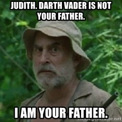 The Dale Face - Judith. Darth Vader is not your father. i am your father.