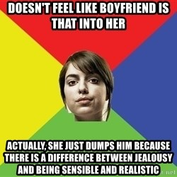 Non Jealous Girl - doesn't feel like boyfriend is that into her actually, she just dumps him because there is a difference between jealousy and being sensible and realistic