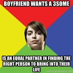 Non Jealous Girl - boyfriend wants a 3some is an equal partner in finding the right person to bring into their life