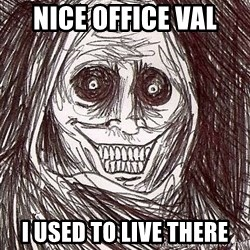 Shadowlurker - Nice Office Val I used to live there