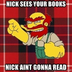 Angry Scotsman - Nick sees your books Nick aint gonna read