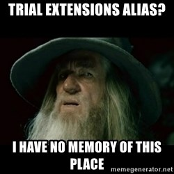 no memory gandalf - Trial Extensions alias? I have no memory of this place