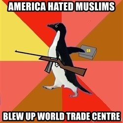 Socially Fed Up Penguin - america hated muslims blew up world trade centre
