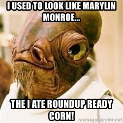 Its A Trap - i used to look like marylin monroe... the i ate roundup ready corn!