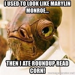 Its A Trap - i used to look like marylin monroe... then i ate roundup read corn!