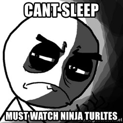 You, what have you done? (Draw) - Cant sleep Must watch ninja turltes