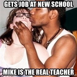 Scared White Girl - Gets job at new school Mike is the real teacher