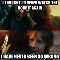 Never Have I Been So Wrong - I thought i'd never watch The hobbit again I have never been so wrong