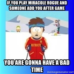 super cool ski instructor - If you play miracole rogue and someone add you after game You are gonna have a bad time
