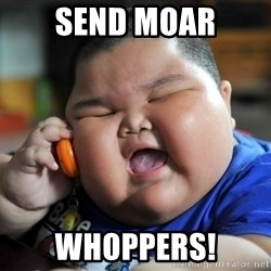 Fat Asian Kid - send moar whoppers!