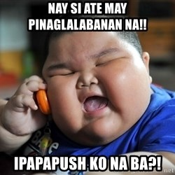 Fat Asian Kid - NAY SI ATE MAY PINAGLALABANAN NA!! IPAPAPUSH KO NA BA?!