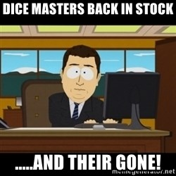 and they're gone - dice masters back in stock .....and THEIR GONE!