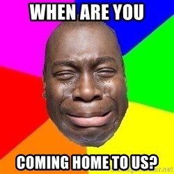 Sad Brutha - when are you Coming home to us?