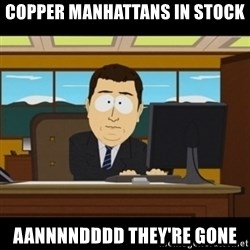 and they're gone - Copper Manhattans in stock aannnndddd they're gone