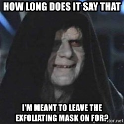 Sith Lord - How long does it say that i'm meant to leave the exfoliating mask on for?