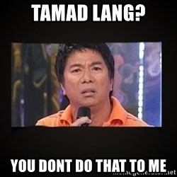 Willie Revillame me - tamad lang? You dont do that to me