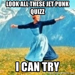 look at all these things - Look all these Jet Punk Quizz I can try