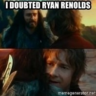 Never Have I Been So Wrong - I doubted Ryan Renolds