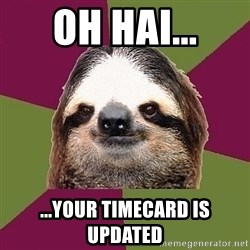 Just-Lazy-Sloth - oh hai... ...your timecard is updated